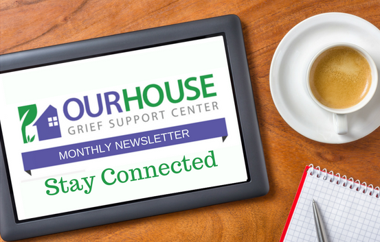 our house grief support center newsletter