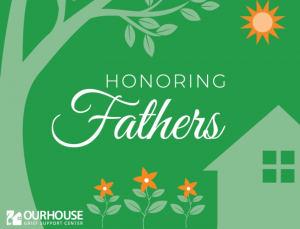 Honoring Fathers OUR HOUSE